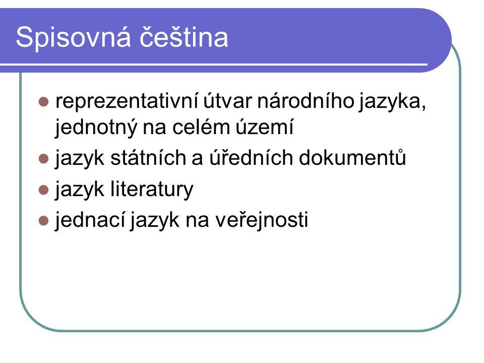 Hovorová čeština mluvená podoba spisovné češtiny v běžném osobním styku