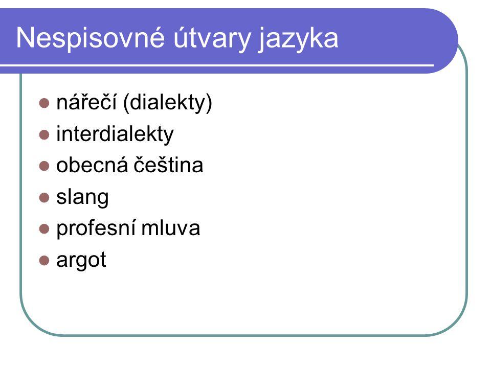 Nespisovné útvary jazyka nářečí (dialekty) interdialekty obecná čeština slang profesní mluva argot