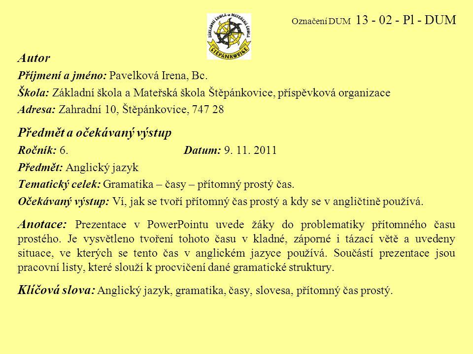 Označení DUM 13 - 02 - Pl - DUM Autor Příjmení a jméno: Pavelková Irena, Bc.