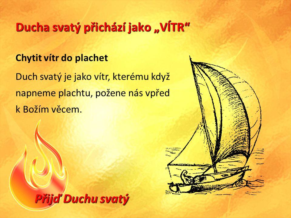 """Přijď Duchu svatý Ducha svatý přichází jako """"VÍTR Chytit vítr do plachet Duch svatý je jako vítr, kterému když napneme plachtu, požene nás vpřed k Božím věcem."""
