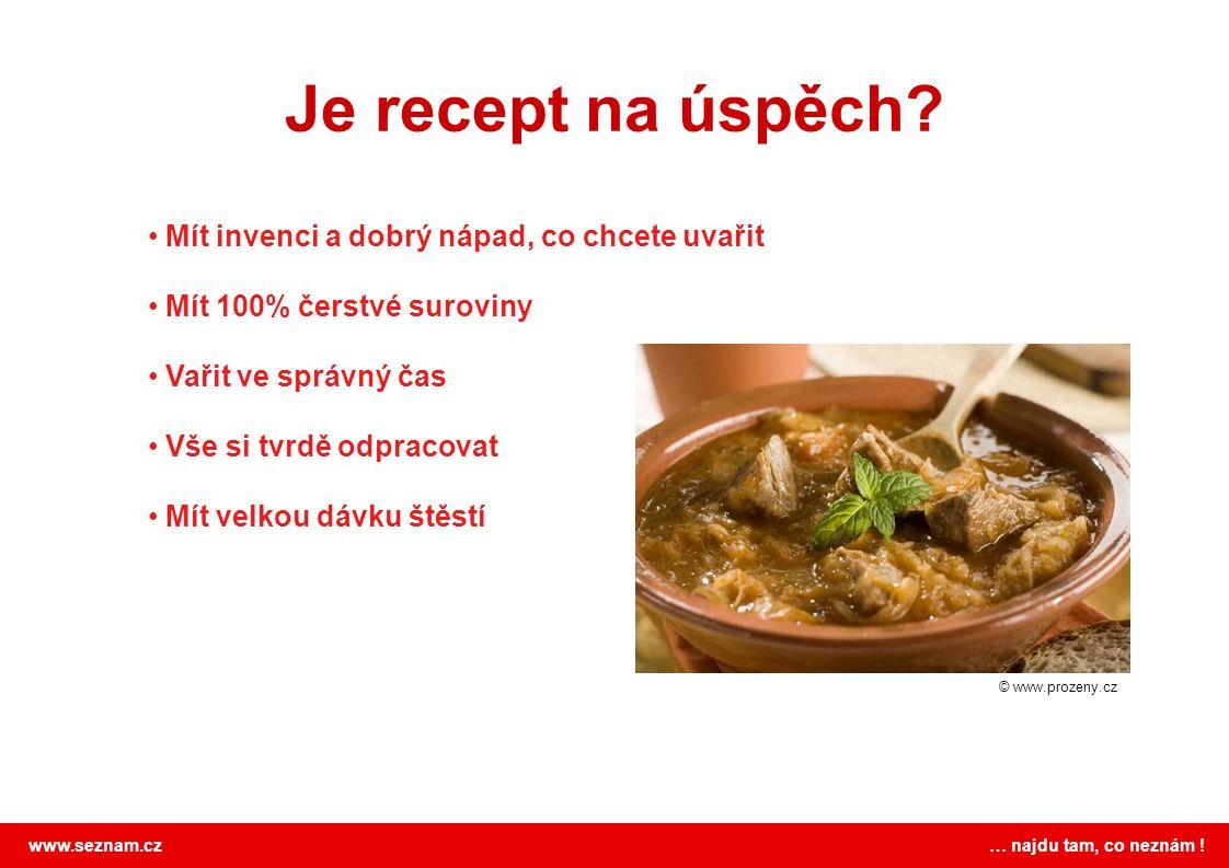 www.seznam.cz … najdu tam, co neznám . Je recept na úspěch.