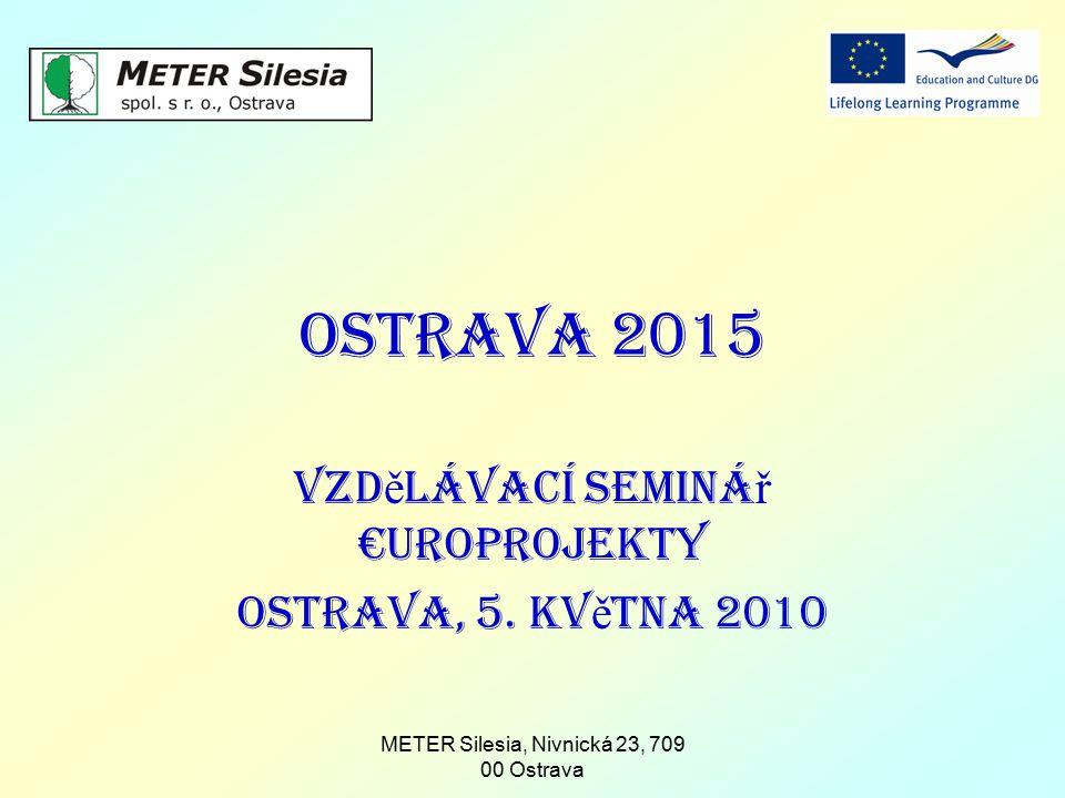 METER Silesia, Nivnická 23, 709 00 Ostrava Ostrava 2015 Vzd ě lávací seminá ř €uroprojekty Ostrava, 5. kv ě tna 2010