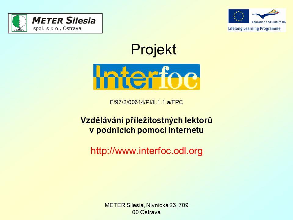 METER Silesia, Nivnická 23, 709 00 Ostrava Projekt F/97/2/00614/PI/II.1.1.a/FPC Vzdělávání příležitostných lektorů v podnicích pomocí Internetu http:/