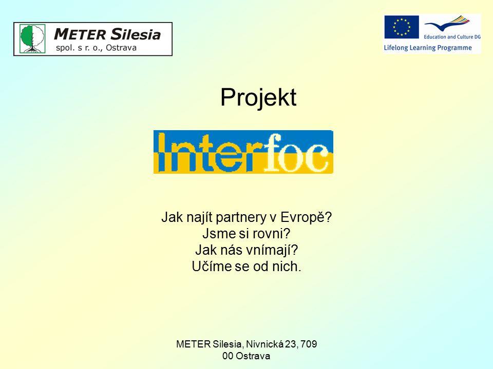 METER Silesia, Nivnická 23, 709 00 Ostrava Projekt Jak najít partnery v Evropě? Jsme si rovni? Jak nás vnímají? Učíme se od nich.