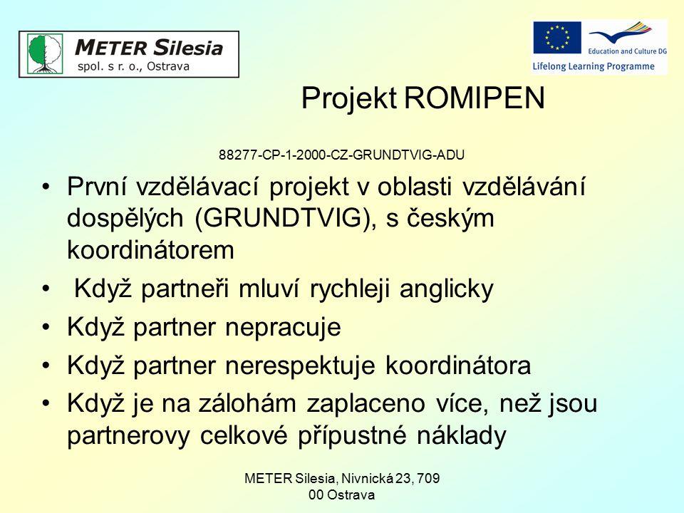 METER Silesia, Nivnická 23, 709 00 Ostrava Projekt ROMIPEN 88277-CP-1-2000-CZ-GRUNDTVIG-ADU První vzdělávací projekt v oblasti vzdělávání dospělých (G
