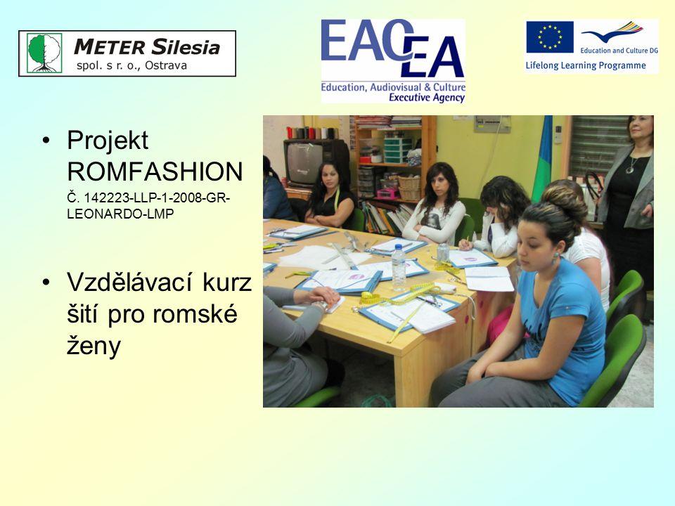 Projekt ROMFASHION Č. 142223-LLP-1-2008-GR- LEONARDO-LMP Vzdělávací kurz šití pro romské ženy