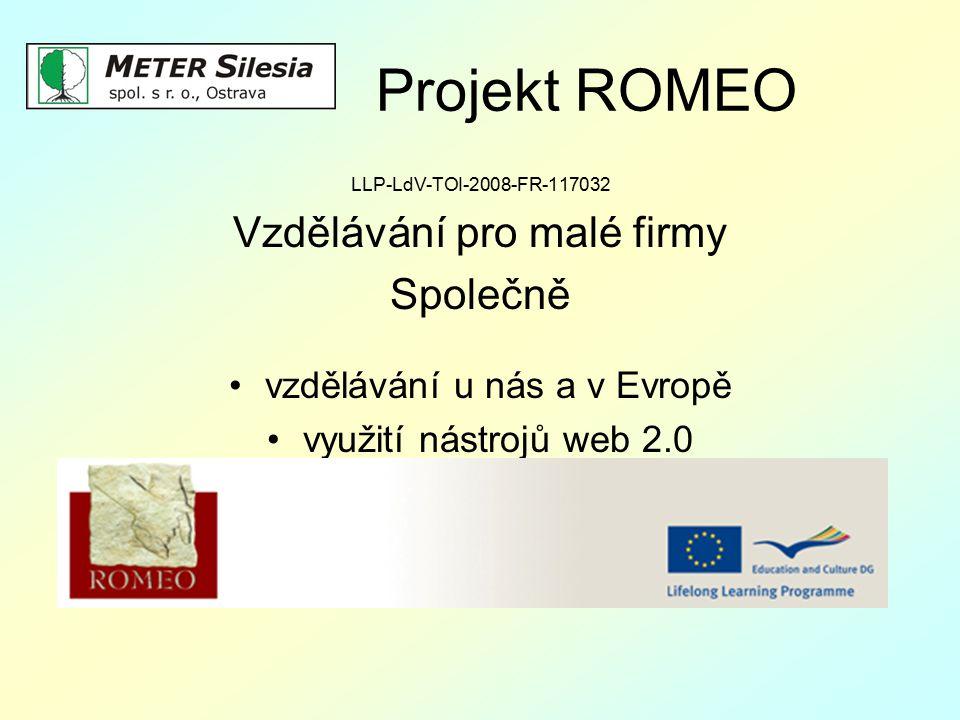 Projekt ROMEO LLP-LdV-TOI-2008-FR-117032 Vzdělávání pro malé firmy Společně vzdělávání u nás a v Evropě využití nástrojů web 2.0