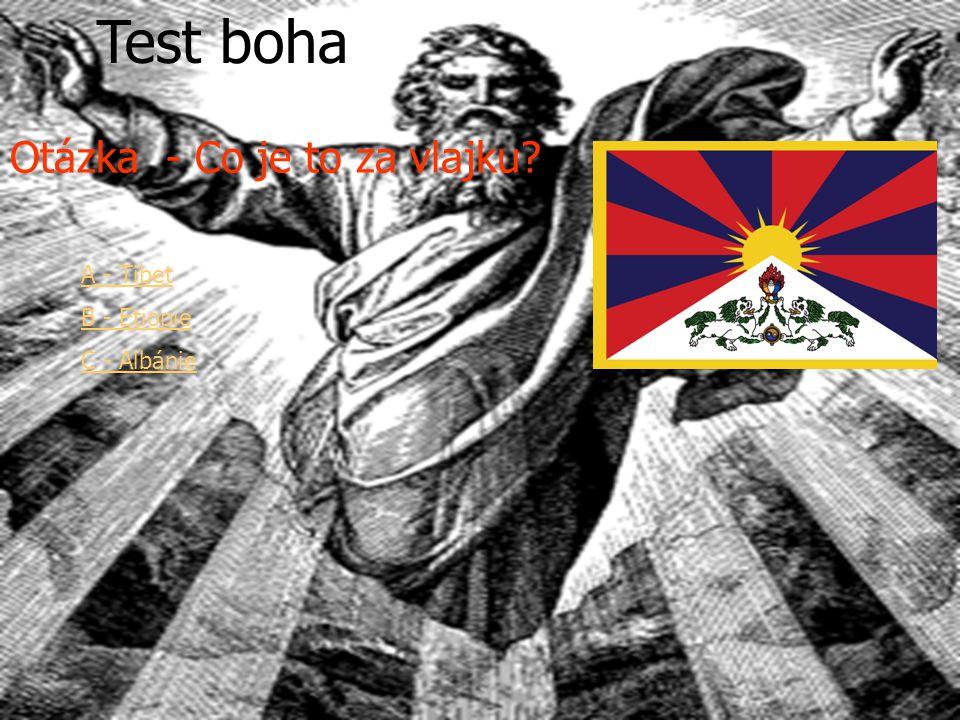 Test boha Otázka - Co je to za vlajku? A - Tibet B - Etiopie C - Albánie