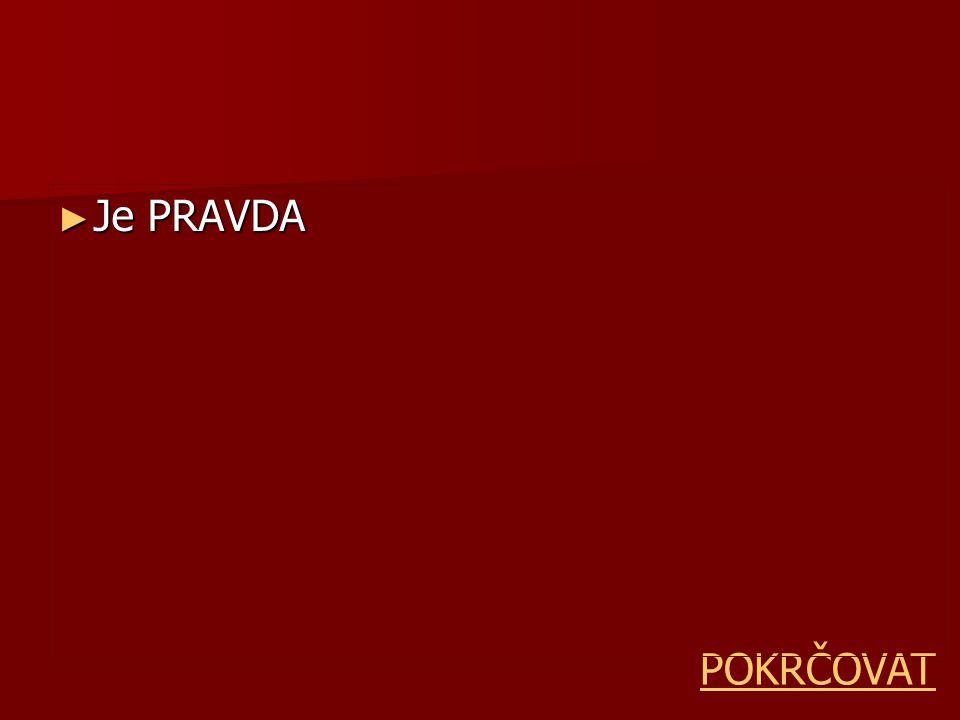 ► Je PRAVDA