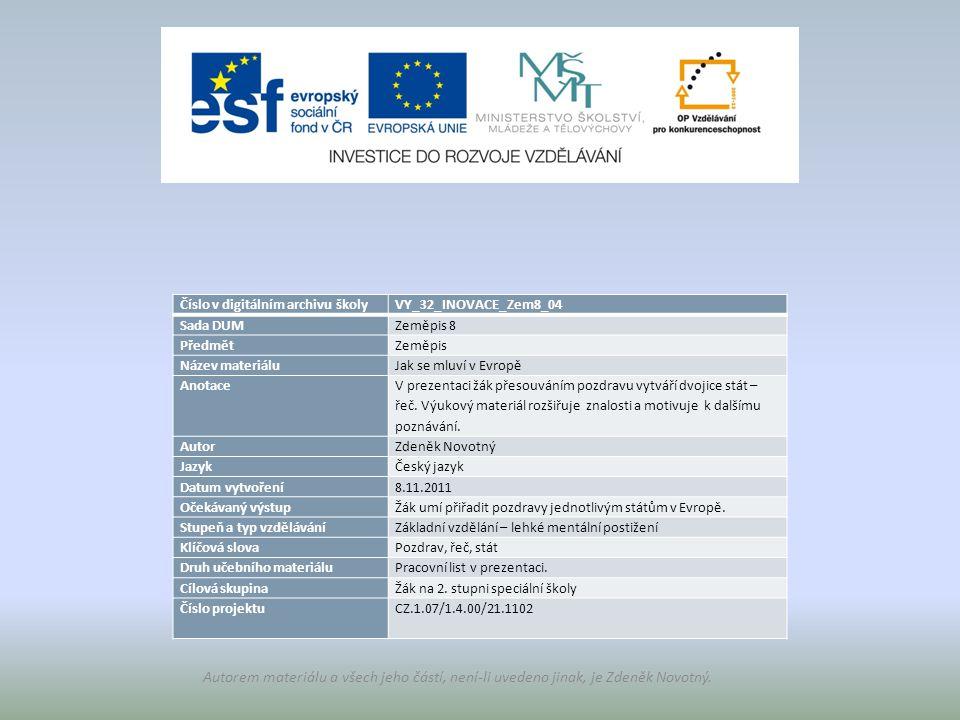 Číslo v digitálním archivu školyVY_32_INOVACE_Zem8_04 Sada DUMZeměpis 8 PředmětZeměpis Název materiáluJak se mluví v Evropě Anotace V prezentaci žák přesouváním pozdravu vytváří dvojice stát – řeč.