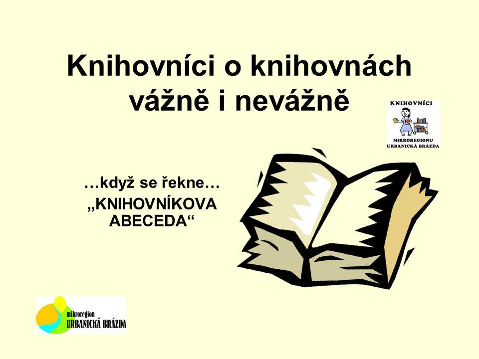 """Knihovníci o knihovnách vážně i nevážně …když se řekne… """"KNIHOVNÍKOVA ABECEDA"""