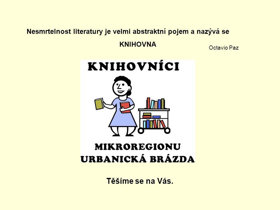 Těšíme se na Vás. Nesmrtelnost literatury je velmi abstraktní pojem a nazývá se KNIHOVNA Octavio Paz
