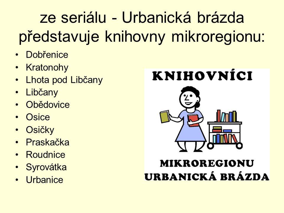 ze seriálu - Urbanická brázda představuje knihovny mikroregionu: Dobřenice Kratonohy Lhota pod Libčany Libčany Obědovice Osice Osičky Praskačka Roudni