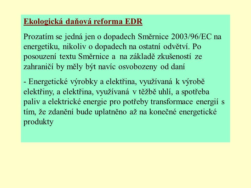 Ekologická daňová reforma EDR Prozatím se jedná jen o dopadech Směrnice 2003/96/EC na energetiku, nikoliv o dopadech na ostatní odvětví.