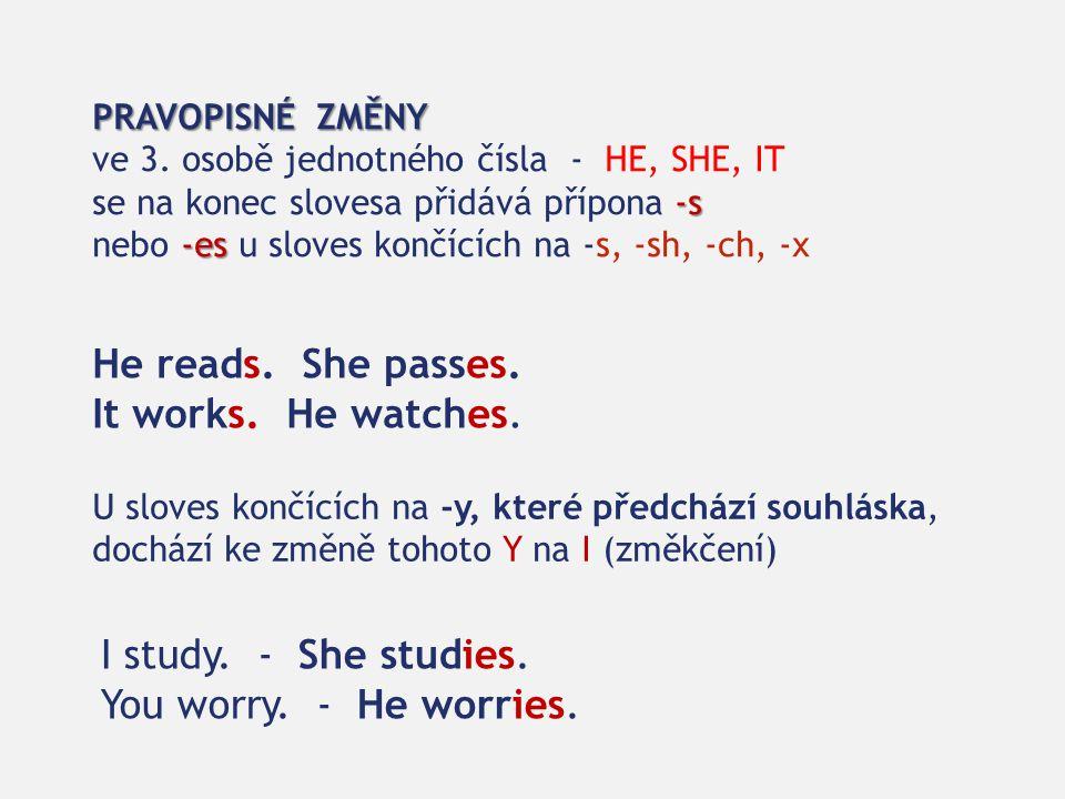 PRAVOPISNÉ ZMĚNY ve 3. osobě jednotného čísla - HE, SHE, IT -s se na konec slovesa přidává přípona -s -es nebo -es u sloves končících na -s, -sh, -ch,