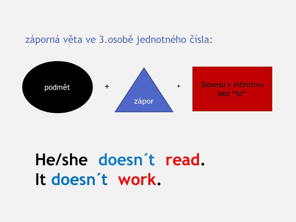 Otázka + krátká odpovědˇ: ++ Does he/she read? Does it work ? Yes, he/she does. No, he/she doesn´t.