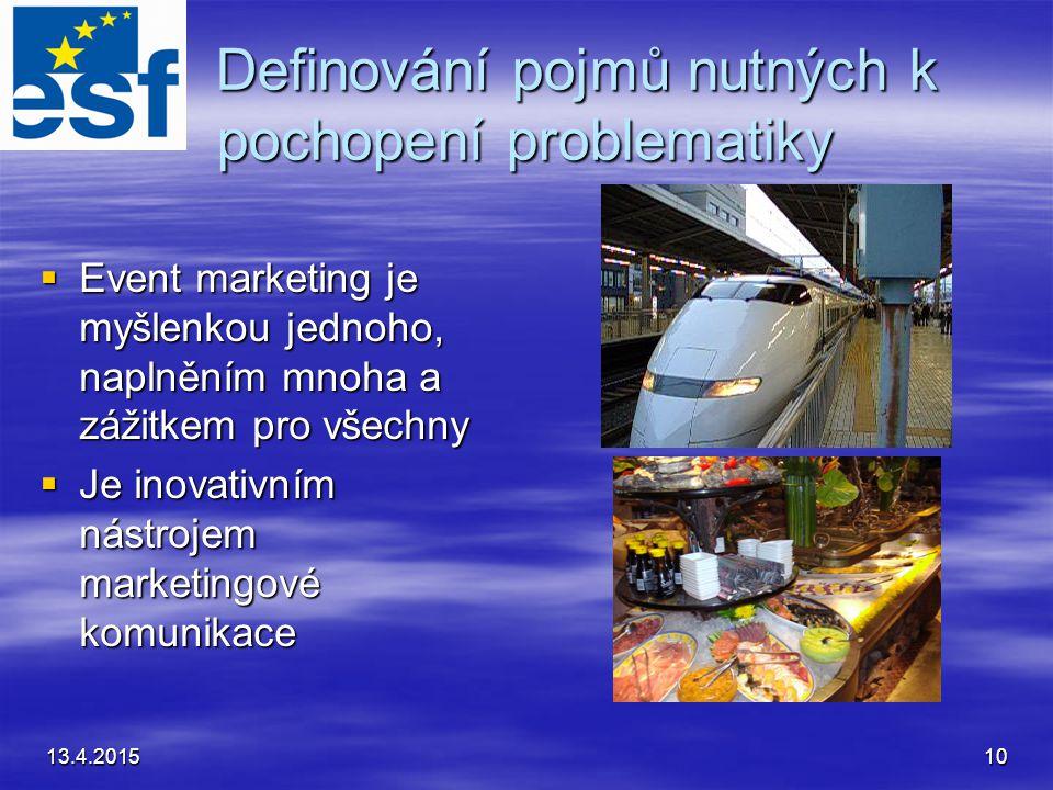 13.4.201510 Definování pojmů nutných k pochopení problematiky  Event marketing je myšlenkou jednoho, naplněním mnoha a zážitkem pro všechny  Je inovativním nástrojem marketingové komunikace