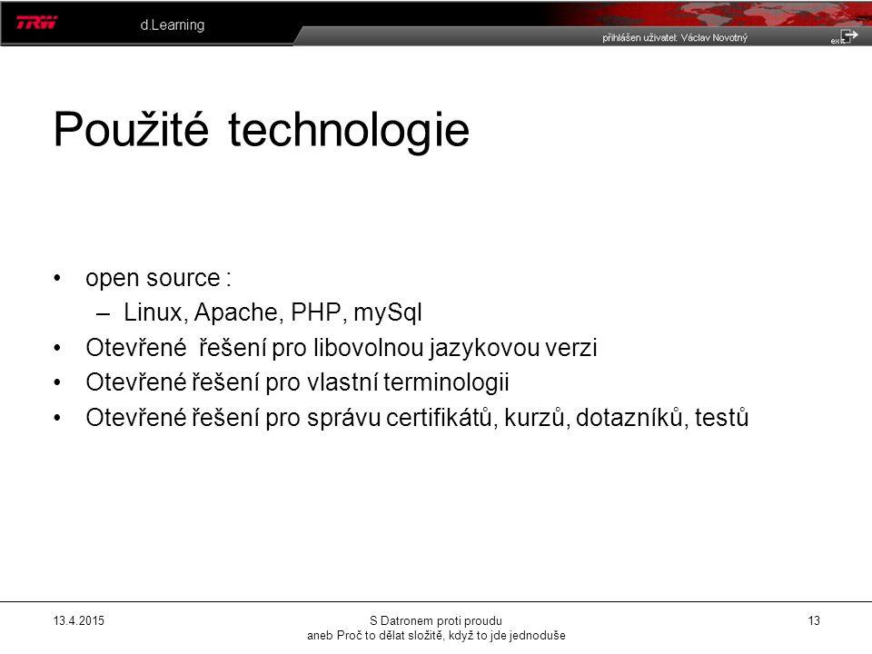 13.4.2015S Datronem proti proudu aneb Proč to dělat složitě, když to jde jednoduše 13 Použité technologie open source : –Linux, Apache, PHP, mySql Otevřené řešení pro libovolnou jazykovou verzi Otevřené řešení pro vlastní terminologii Otevřené řešení pro správu certifikátů, kurzů, dotazníků, testů