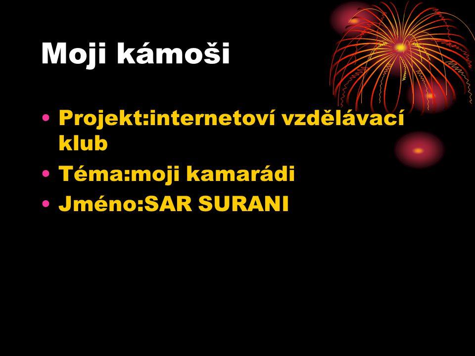 Moji kámoši Projekt:internetoví vzdělávací klub Téma:moji kamarádi Jméno:SAR SURANI