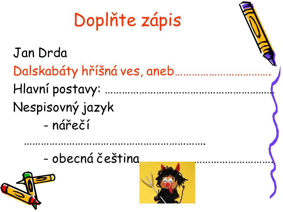 Doplňte zápis Jan Drda Dalskabáty hříšná ves, aneb…………………………….