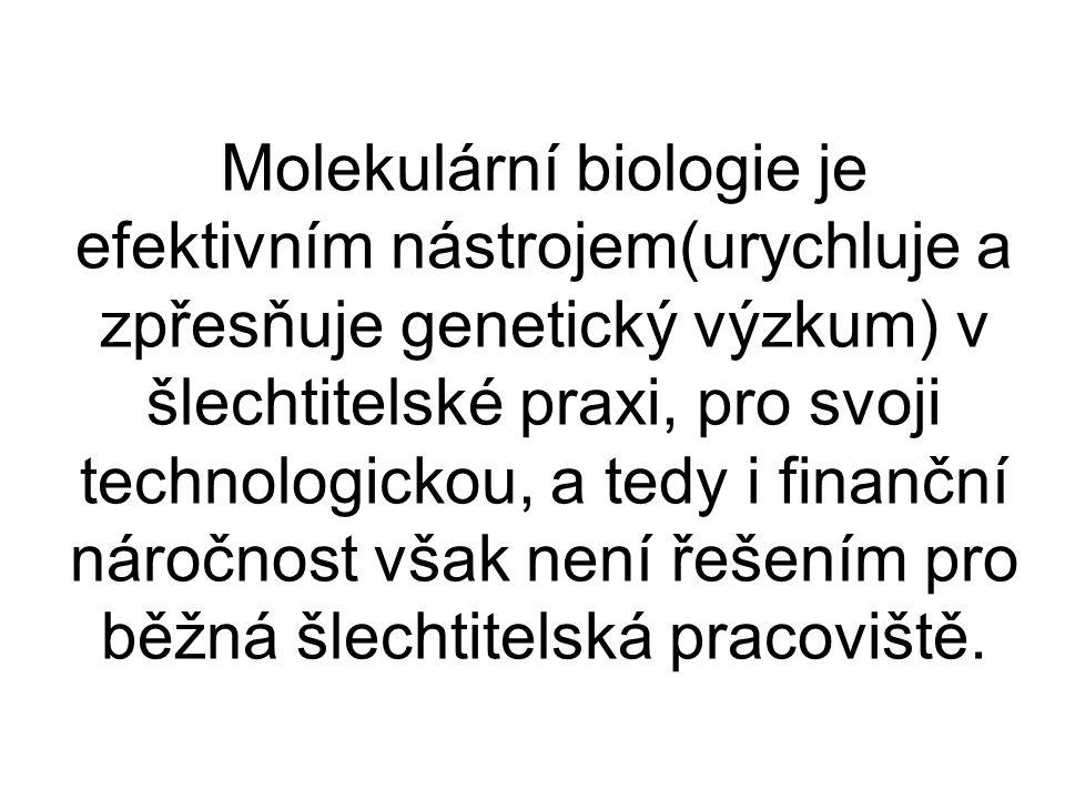 Molekulární biologie je efektivním nástrojem(urychluje a zpřesňuje genetický výzkum) v šlechtitelské praxi, pro svoji technologickou, a tedy i finanční náročnost však není řešením pro běžná šlechtitelská pracoviště.