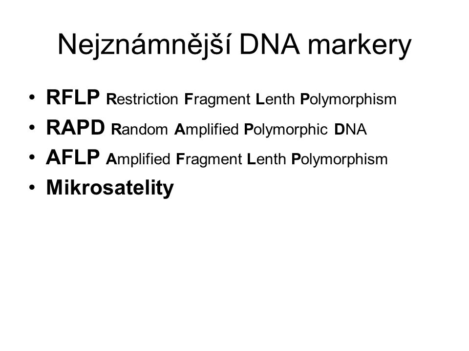 Nejznámnější DNA markery RFLP Restriction Fragment Lenth Polymorphism RAPD Random Amplified Polymorphic DNA AFLP Amplified Fragment Lenth Polymorphism Mikrosatelity