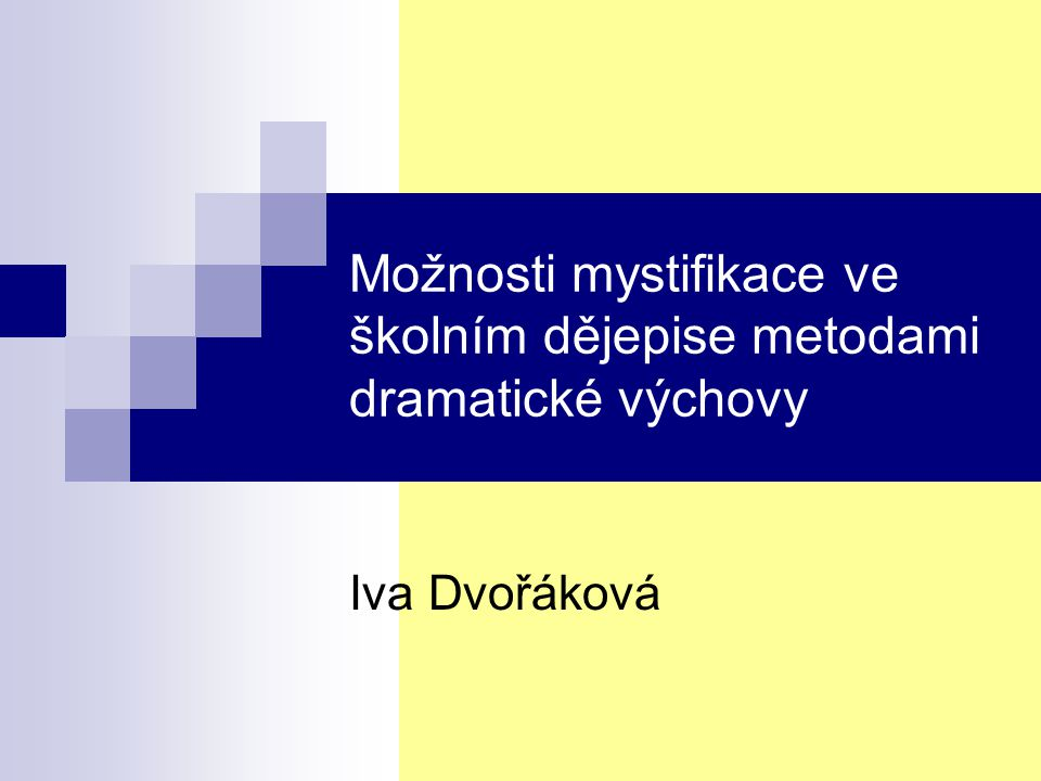 Možnosti mystifikace ve školním dějepise metodami dramatické výchovy Iva Dvořáková