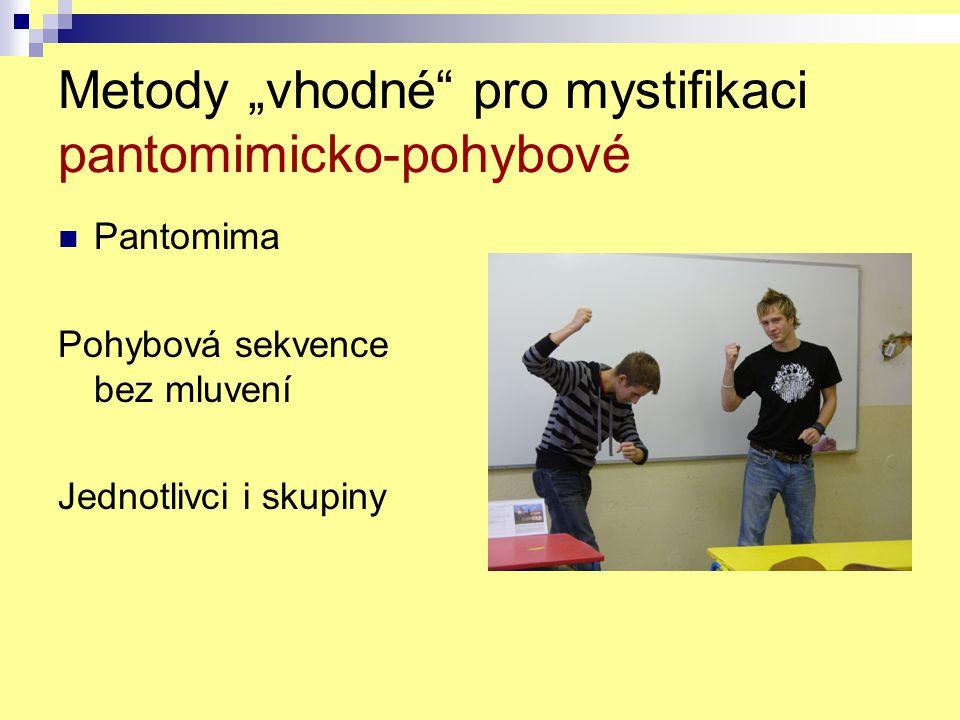 """Metody """"vhodné"""" pro mystifikaci pantomimicko-pohybové Pantomima Pohybová sekvence bez mluvení Jednotlivci i skupiny"""