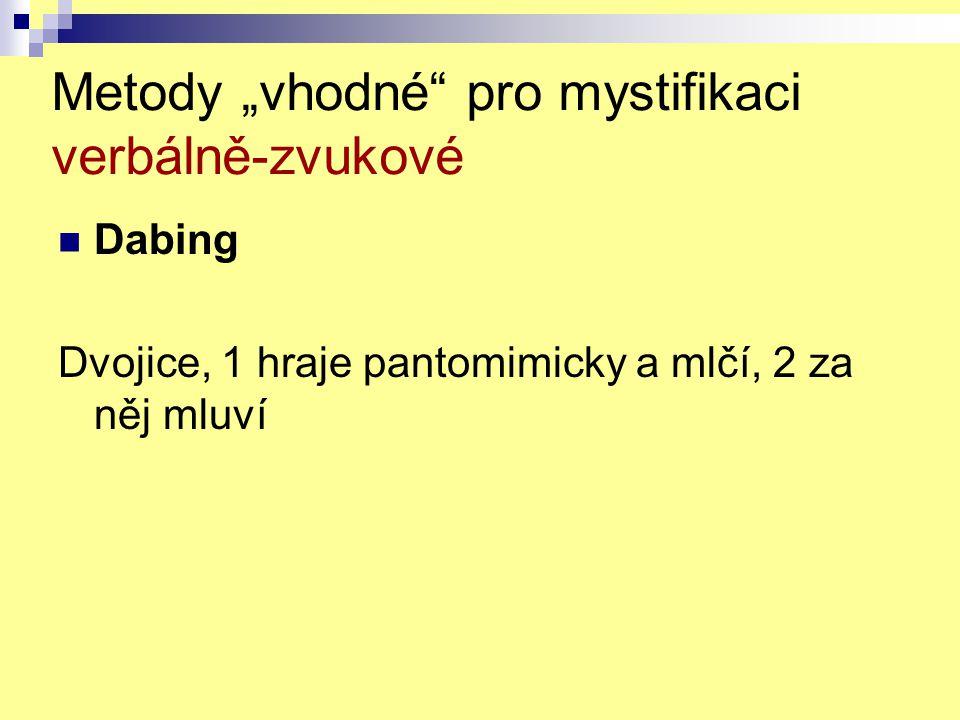 """Dabing Dvojice, 1 hraje pantomimicky a mlčí, 2 za něj mluví Metody """"vhodné"""" pro mystifikaci verbálně-zvukové"""