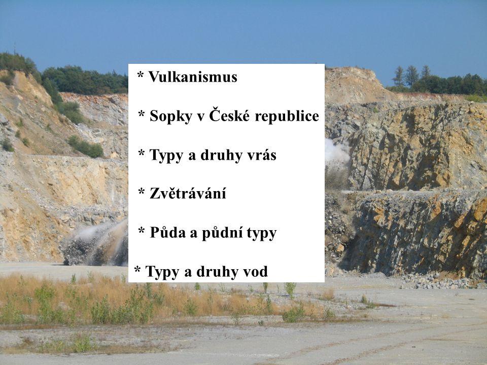 * Vulkanismus * Sopky v České republice * Typy a druhy vrás * Zvětrávání * Půda a půdní typy * Typy a druhy vod