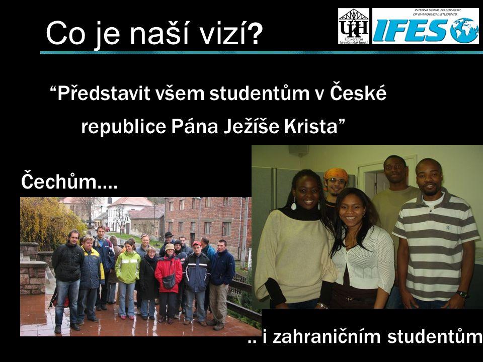Co je naší vizí . Představit všem studentům v České republice Pána Ježíše Krista Čechům…...