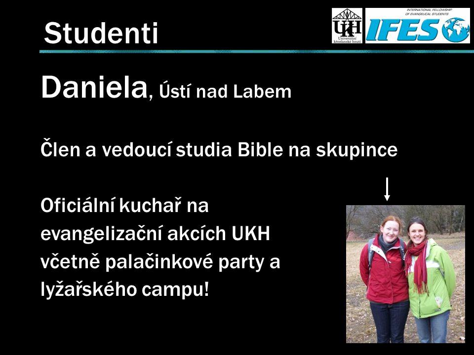 Studenti Daniela, Ústí nad Labem Člen a vedoucí studia Bible na skupince Oficiální kuchař na evangelizační akcích UKH včetně palačinkové party a lyžařského campu!
