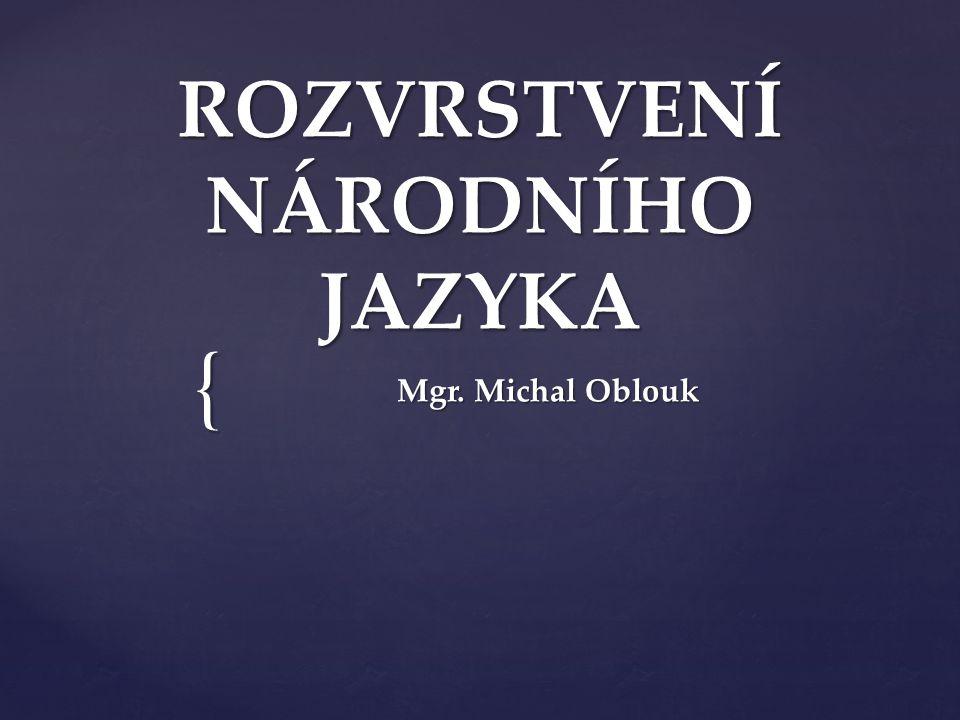 { ROZVRSTVENÍ NÁRODNÍHO JAZYKA Mgr. Michal Oblouk