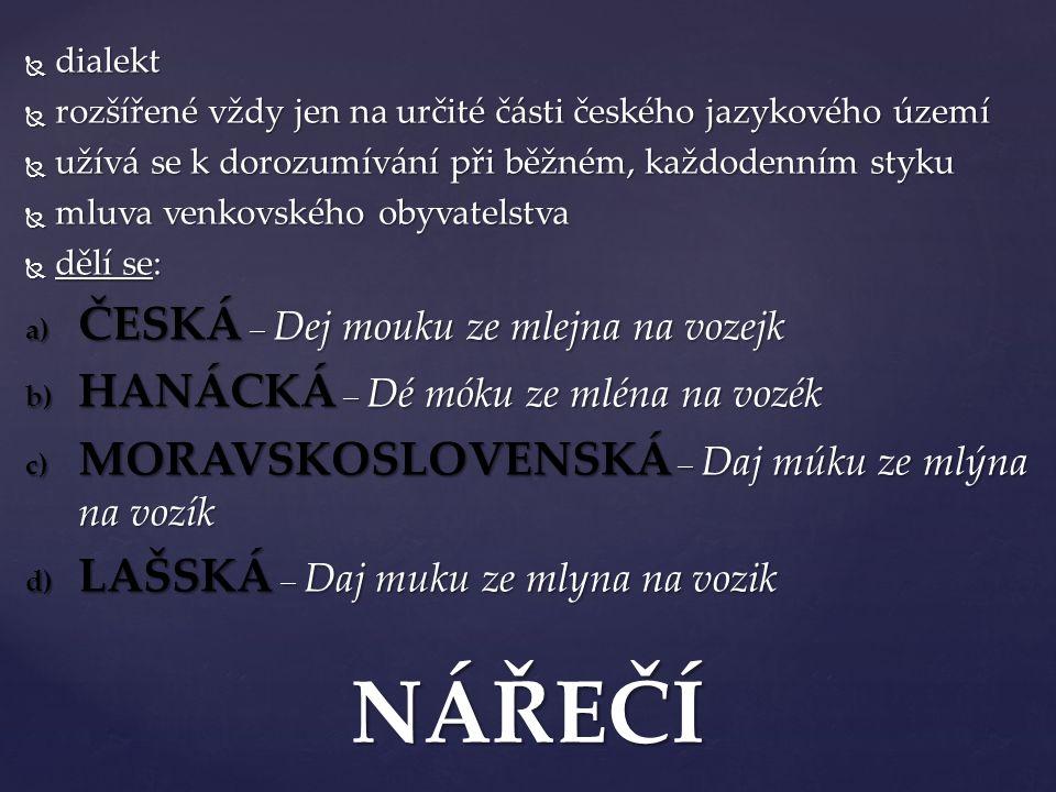  dialekt  rozšířené vždy jen na určité části českého jazykového území  užívá se k dorozumívání při běžném, každodenním styku  mluva venkovského ob