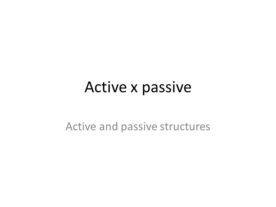 Active x passive Active and passive structures