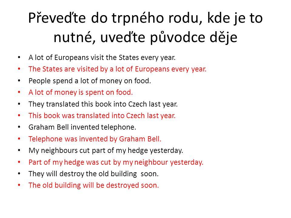 Převeďte do trpného rodu, kde je to nutné, uveďte původce děje A lot of Europeans visit the States every year.