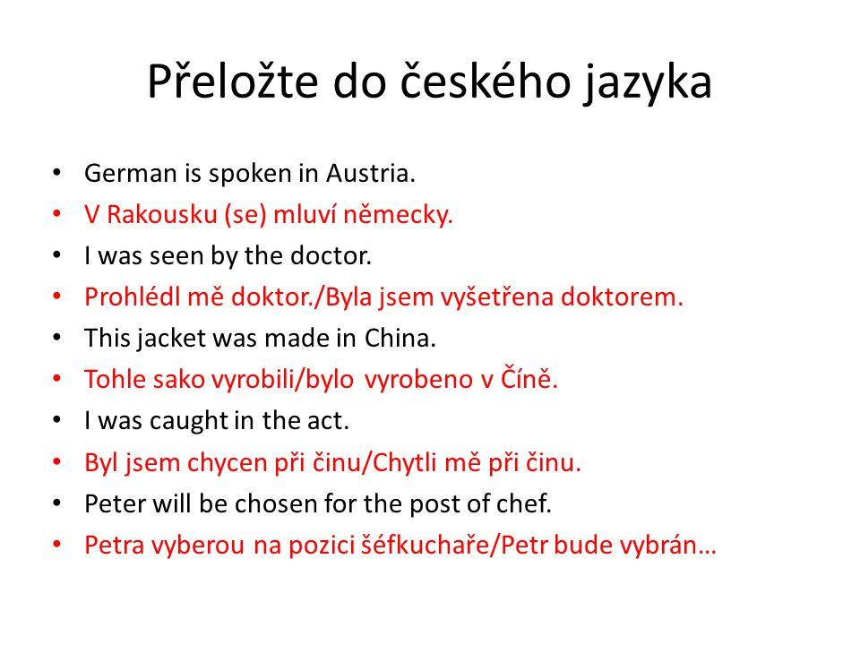 Přeložte do českého jazyka German is spoken in Austria.