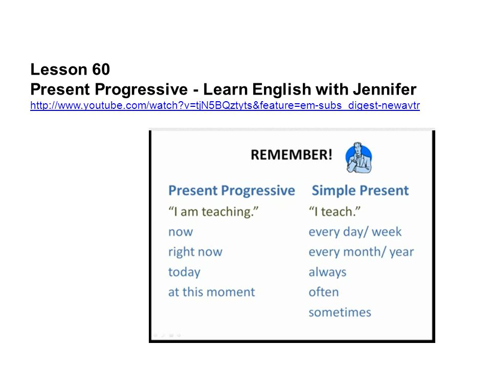 Lesson 3 Present Progressive - Verb Tenses in English http://www.youtube.com/watch?v=p1NbkB77QYY&feature=em-subs_digest