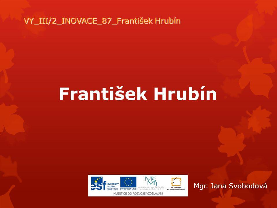 František Hrubín VY_III/2_INOVACE_87_František Hrubín Mgr. Jana Svobodová