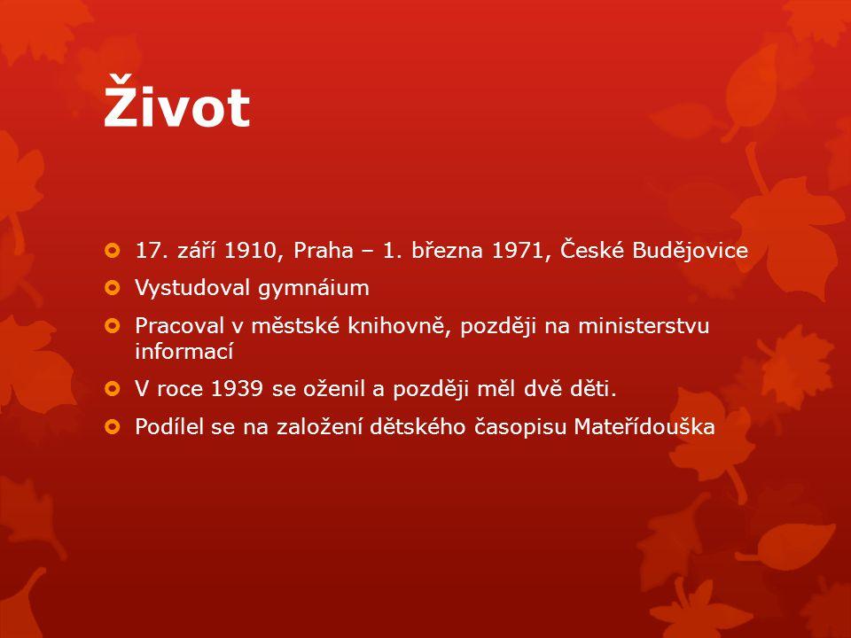 Život  17. září 1910, Praha – 1. března 1971, České Budějovice  Vystudoval gymnáium  Pracoval v městské knihovně, později na ministerstvu informací