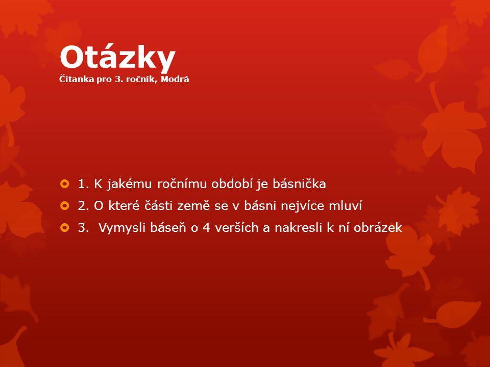 Otázky Čítanka pro 3.ročník, Modrá  1. K jakému ročnímu období je básnička  2.