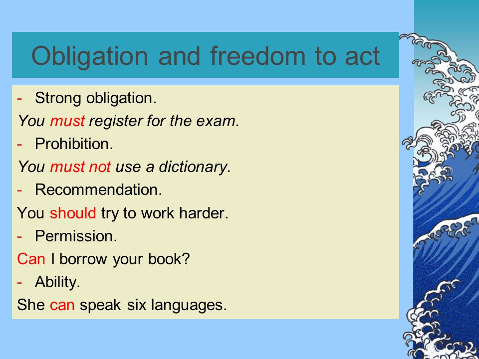 Obligation and freedom to act -Strong obligation.You must register for the exam.