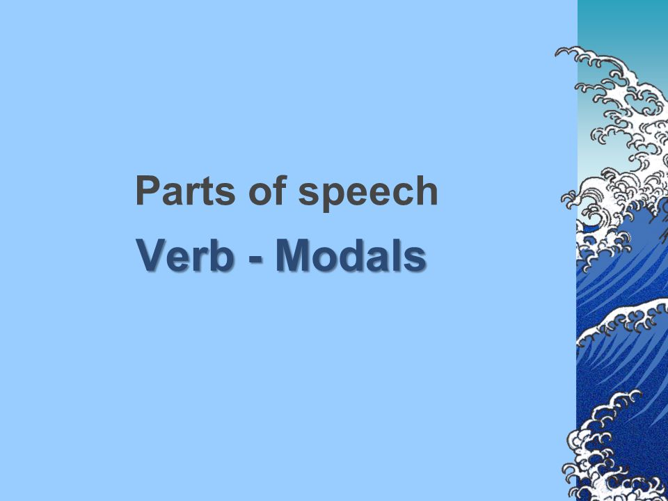 Parts of speech Verb - Modals
