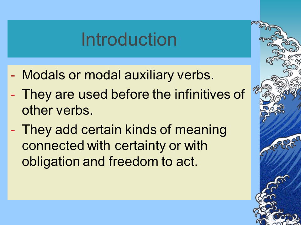 Introduction -Modals or modal auxiliary verbs.