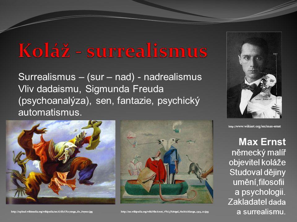 http:// www.wikiart.org/en/max-ernst Max Ernst německý malíř objevitel koláže Studoval dějiny umění,filosofii a psychologii.
