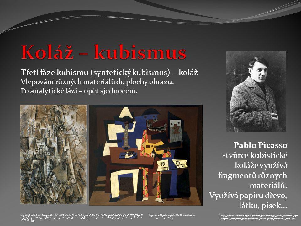 Třetí fáze kubismu (syntetický kubismus) – koláž Vlepování různých materiálů do plochy obrazu.