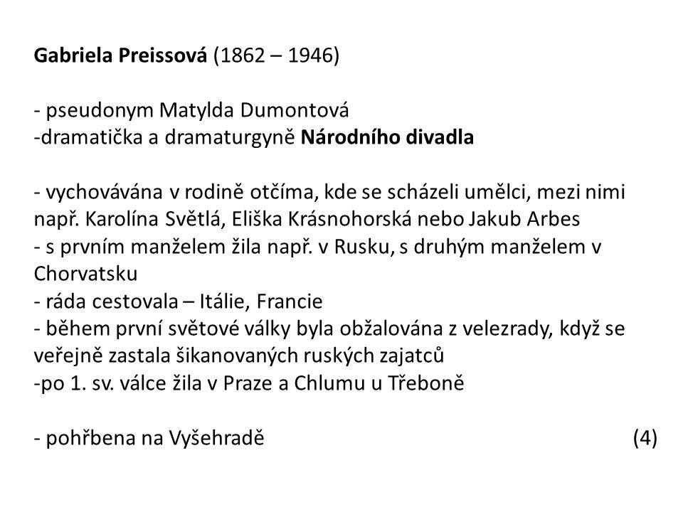 Gabriela Preissová (1862 – 1946) - pseudonym Matylda Dumontová -dramatička a dramaturgyně Národního divadla - vychovávána v rodině otčíma, kde se scházeli umělci, mezi nimi např.