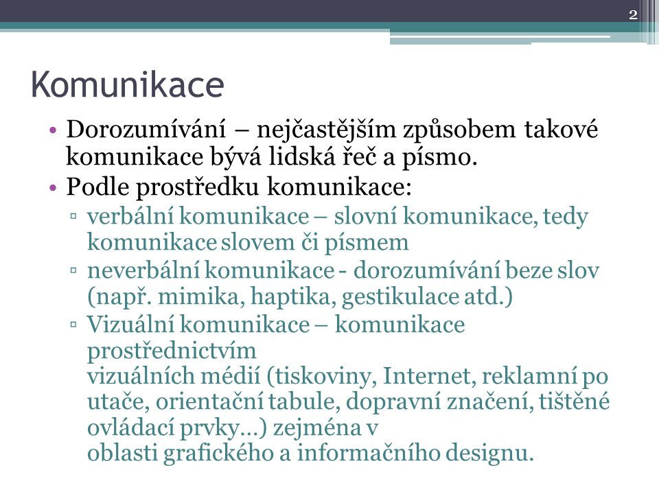 Komunikace Dorozumívání – nejčastějším způsobem takové komunikace bývá lidská řeč a písmo. Podle prostředku komunikace: ▫verbální komunikace – slovní