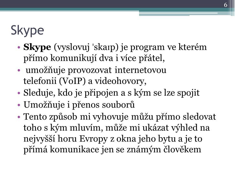 Skype Skype (vyslovuj ˈ ska ɪ p) je program ve kterém přímo komunikují dva i více přátel, umožňuje provozovat internetovou telefonii (VoIP) a videohov