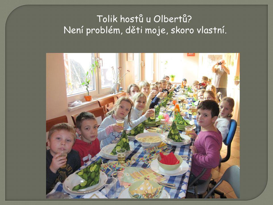 Tolik hostů u Olbertů Není problém, děti moje, skoro vlastní.